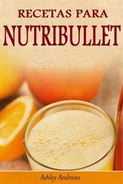 Recetas para nutribullet' přdida de peso y licuados para tu nutribullet'