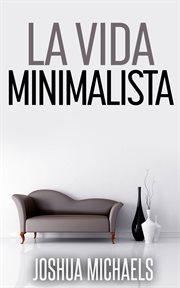 Organiza y ordena tu vida la vida minimalista: simplifica