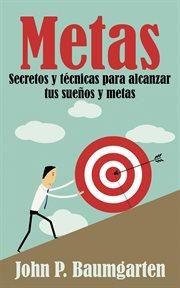 Metas: secretos y tčnicas para alcanzar tus sueǫs y metas