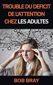 Trouble du df̌icit de l'attention chez les adultes