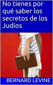 No tienes por qu ̌saber los secretos de los judo̕s