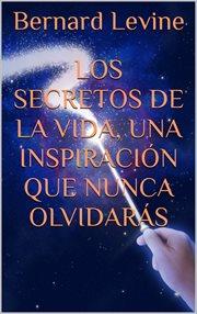 Los secretos de la vida, una inspiracin̤ que nunca olvidars̀