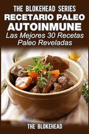 Recetario paleo autoinmune: Łlas mejores 30 recetas paleo reveladas! cover image