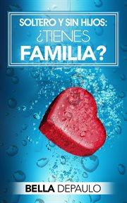 Soltero y sin hijos. ¿Tienes familia? cover image