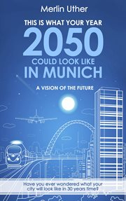 This Is What your Year 2050 Could Look Like in Munich