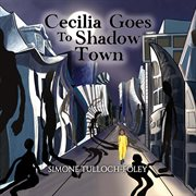 Cecilia goes to Shadow Town cover image