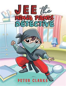 Cover image for Jee the Ninja Pants Detective