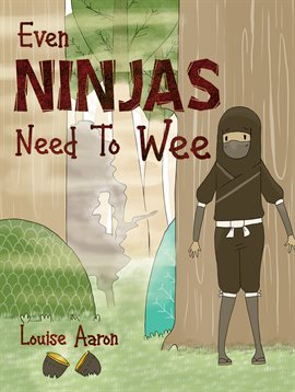 Cover image for Even Ninjas Need To Wee