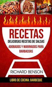 Recetas: Deliciosas Recetas De Salsas, Adobados Y Marinados Para Barbacoas