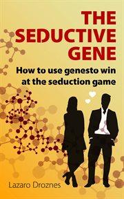 The Seductive Gene