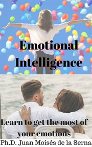 Emotional intelligence. Learn to get the most of your emotions cover image