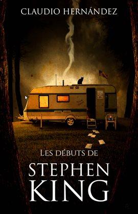 Cover image for Les débuts de Stephen King