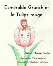 Esmřalda grunch et la tulipe rouge