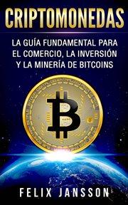 Criptomonedas: la gua̕ fundamental para el comercio, la inversin̤ y la minera̕ de bitcoins