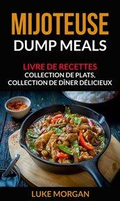 Mijoteuse: dump meals
