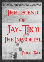 The Legend of Jay-troi the Immortal Book Two