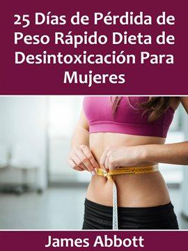 Cover image for 25 Días de Pérdida de Peso Rápido Dieta de Desintoxicación Para Mujeres