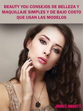 Cover image for Beauty You Consejos De Belleza y Maquillaje Simples y De Bajo Costo Que Usan Las Modelos