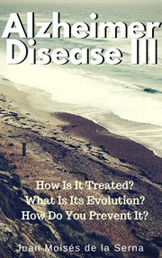 Azheimer disease iii. How is  it treated? What is its evolution? How do you prevent it? cover image