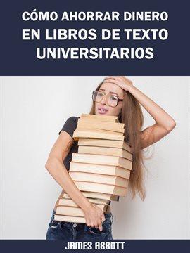 Cover image for Cómo Ahorrar Dinero en Libros de Texto Universitarios