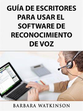 Guía de Escritores para Usar el Software de Reconocimiento de Voz