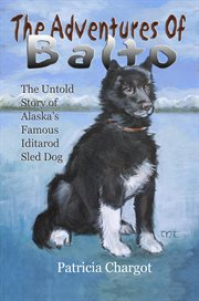 The adventures of Balto: the untold story of Alaska's famous Iditarod sled dog cover image