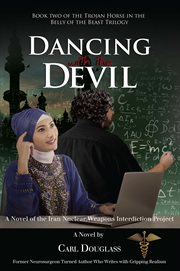 Dancing with the devil. A Novel of the Iran Nuclear Weapons Interdiction Project cover image