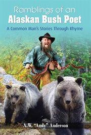 Ramblings of alaskan bush poet. A Common Man's Stories Through Rhyme cover image