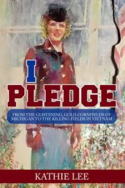 I pledge. From the glistening, gold cornfields of Michigan to the killing fields in Vietnam cover image