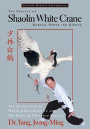 The essence of Shaolin white crane =: [Shao lin pai ho] : martial power and qigong cover image