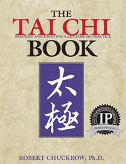 The tai chi book: refining and enjoying a lifetime of practice : including the teachings of Cheng Man-ch®ing, William C.C. Chen, and Harvey I. Sober cover image