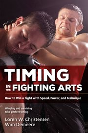 Timing in the fighting arts: your guide to winning in the ring and surviving on the street cover image