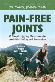Pain-free joints : 46 simple qigong movements for arthritis healing and prevention cover image
