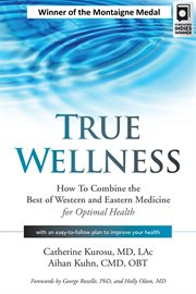 True wellness : how to combine the best of Western and Eastern medicine for optimal health cover image