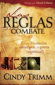 Reglas de combate. El arte de la oración estratégica y la guerra espiritual cover image