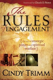 Rules of engagement. The Art of Strategic Prayer and Spiritual Warfare cover image