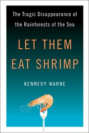 Let Them Eat Shrimp The Tragic Disappearance of the Rainforests of the Sea cover image