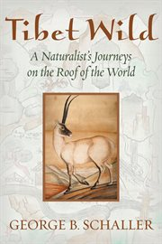 Tibet Wild A Naturalist's Journeys on the Roof of the World cover image