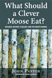 What should a clever moose eat?: natural history, ecology, and the North Woods cover image