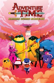 Adventure time. Banana Guard Academy cover image