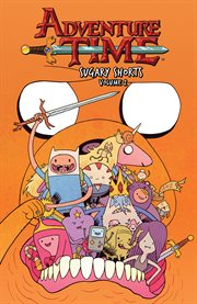 Adventure time. Volume 2, Sugary shorts cover image