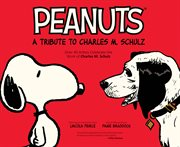 Peanuts : a tribute to Charles M. Schulz : over 40 artists celebrate the work of Charles M. Schulz cover image