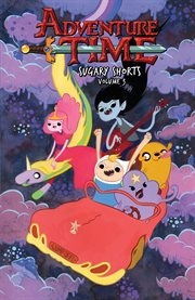 Adventure time. Volume 3, Sugary shorts cover image