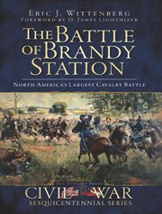 The Battle of Brandy Station North America's largest cavalry battle cover image