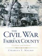 The Civil War in Fairfax County civilians and soldiers cover image