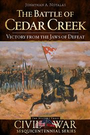 The Battle of Cedar Creek victory from the jaws of defeat cover image