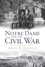 Notre Dame and the Civil War marching onward to victory cover image