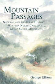 Mountain passages natural and cultural history of western North Carolina and the Great Smoky Mountains cover image
