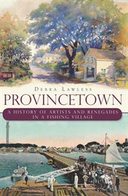 Provincetown a history of artists and renegades in a fishing village cover image