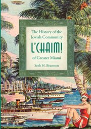 L'chaim! the history of the Jewish community of greater Miami cover image